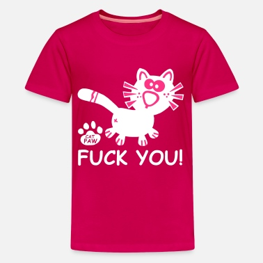 Fuck You Cat Catpaw Design Cat Cats Comic Fun Fuck you Party - Teenager Premium T-shirt