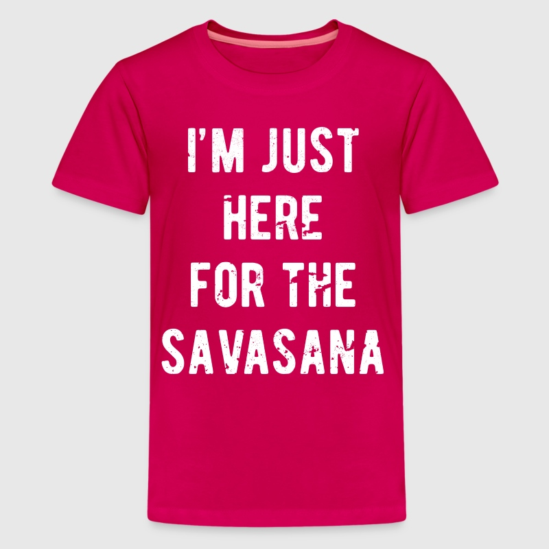 I'm just here for the savasana Yoga T Shirt - Teenage Premium T-Shirt