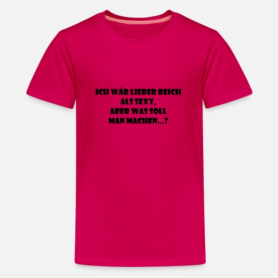 Sayings T-Shirts - I'd also rather be rich than sexy but what does m - Teenage Premium T-Shirt dark pink