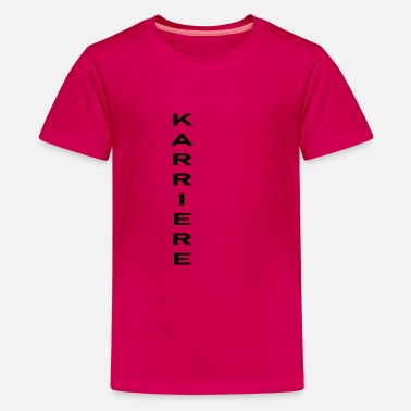 Karriere Karriere - Teenager Premium T-Shirt