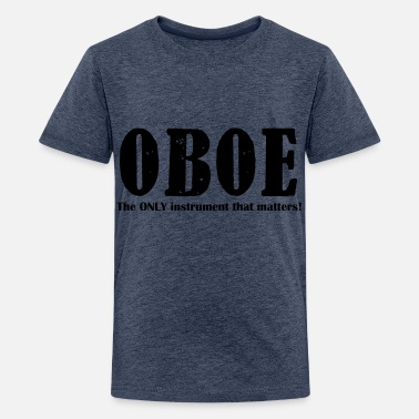 Oboe Oboe, The ONLY instrument - Teenage Premium T-Shirt