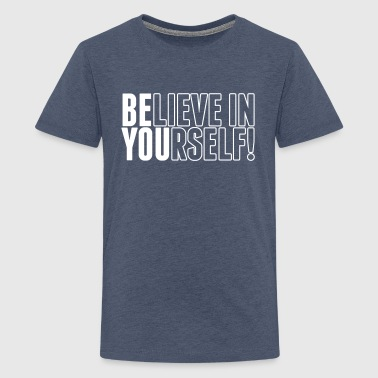 believe in yourself - be you - Teenage Premium T-Shirt