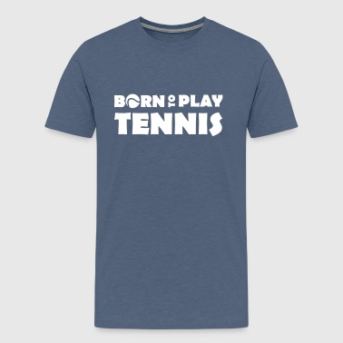 Born to play Tennis - T-shirt Premium Ado