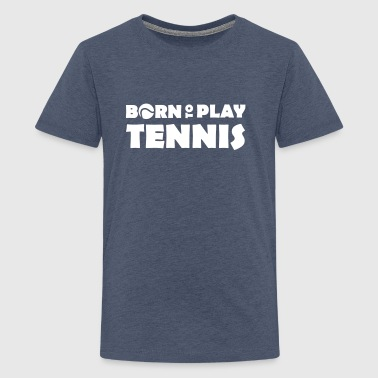 Born to play Tennis - Teenage Premium T-Shirt
