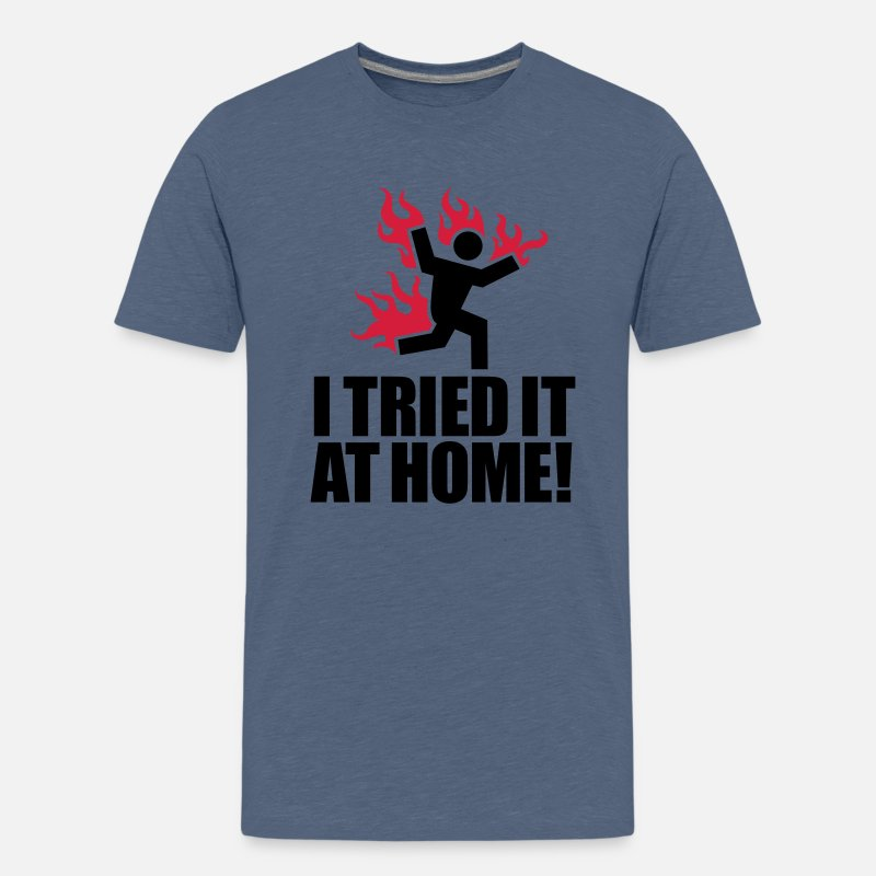 Home T-Shirts - I tried it at home! - Teenage Premium T-Shirt heather blue