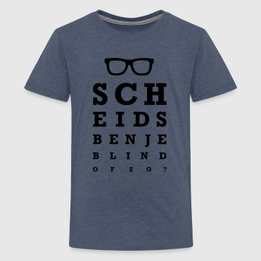 Scheids ben je blind of zo? - Teenager Premium T-shirt