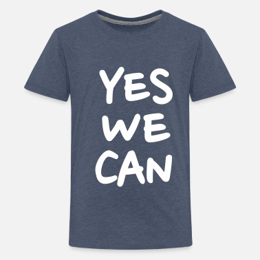 Yes We Can Yes we can - Teenager Premium T-Shirt