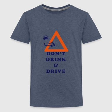 Don't drink and drive - Premium T-skjorte for tenåringer