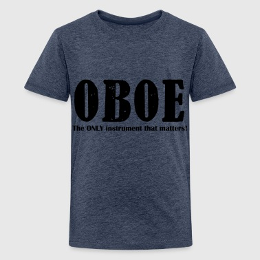Oboe, The ONLY instrument - Teenage Premium T-Shirt