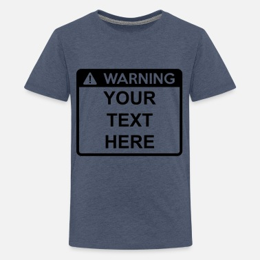 Add Text Warning Sign (1 colour) - Teenage Premium T-Shirt