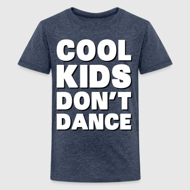 Cool Kids Don't Dance - Teenage Premium T-Shirt