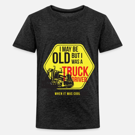 Old T-Shirts - I May Be Old But I Was Truck Driver When It Was - Teenage Premium T-Shirt charcoal grey