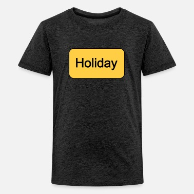 Holidays Holiday Holiday Holiday - Teenage Premium T-Shirt