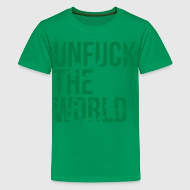 unfuck the world - Teenager Premium T-shirt