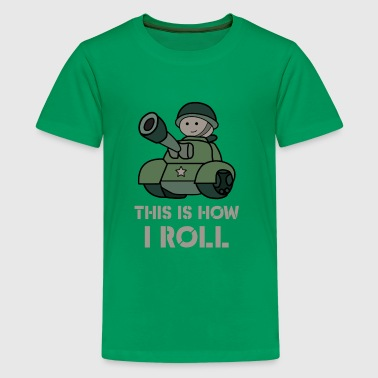 This is how i roll - fun military tank - Teenager Premium T-shirt