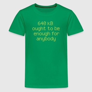Coole Sprüche 640 kB ought to be enough for anybody - Teenager Premium T-Shirt