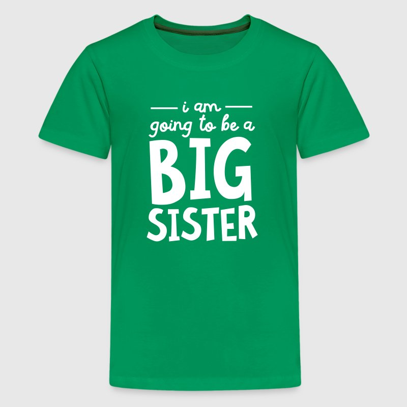 I Am going To Be A Big Sister - Teenage Premium T-Shirt