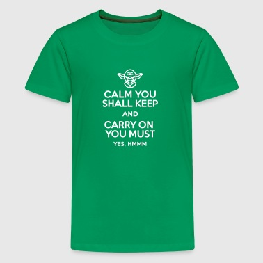 Calm you shall keep and carry on you must - Teenage Premium T-Shirt