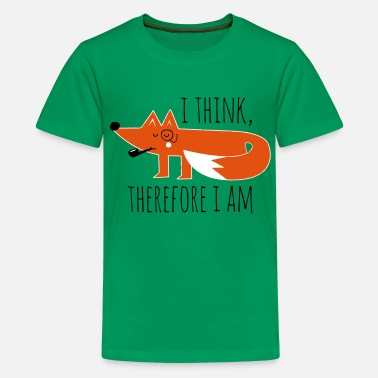 I Think Therefore I Am Fox Fox claims philosophy geek nerd - Teenage Premium T-Shirt