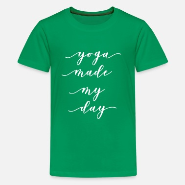YOGA MADE MY DAY- Clothes and Gift Ideas - Teenage Premium T-Shirt
