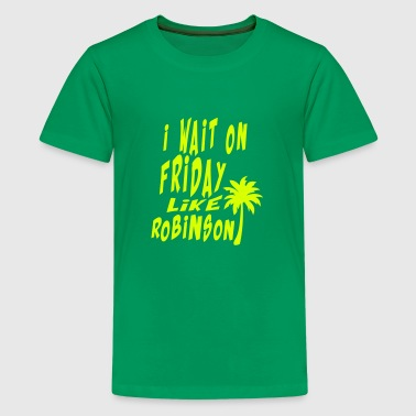 i_wait_on_friday like robinson Zitat - Teenager Premium T-Shirt