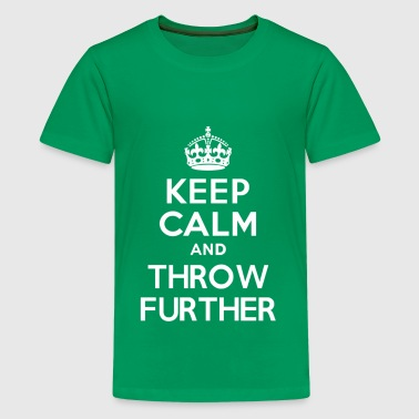 Keep Calm and THROW FURTHER - Teenage Premium T-Shirt