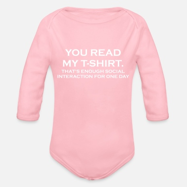 YOU READ MY T-SHIRT. THAT'S ENOUGH SOCIAL INTERACT - Organic Long-Sleeved Baby Bodysuit