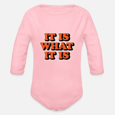 it is what it is - Organic Long-Sleeved Baby Bodysuit