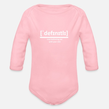 DEFINITELY - stop bothering me with your shit - Organic Long-Sleeved Baby Bodysuit