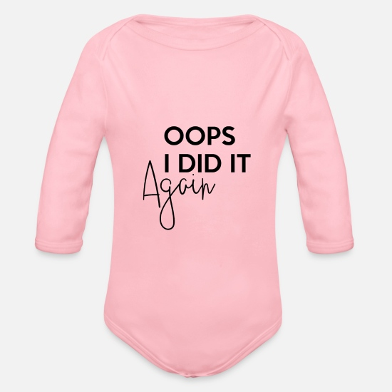 Funny Sayings Baby Clothes - oops i did it again statement witty funny - Organic Long-Sleeved Baby Bodysuit light pink