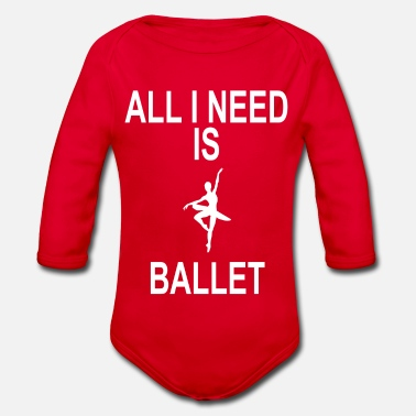 EVERYTHING I NEED IS BALLET - Organic Long-Sleeved Baby Bodysuit
