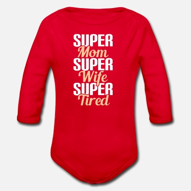 Super SUPER MOM - SUPER WIFE - SUPER TIRED - Organic Long-Sleeved Baby Bodysuit