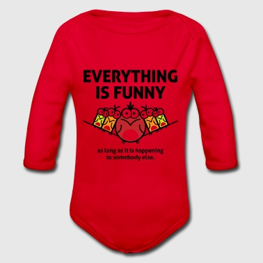 Everything Is Funny When It Happens To Others! - Organic Longsleeve Baby Bodysuit