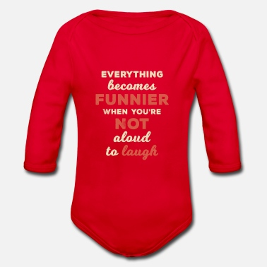 Funnier Everything Becomes Funnier Not Aloud to Laugh - Organic Long-Sleeved Baby Bodysuit
