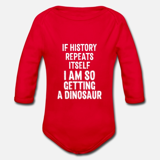 Dinosaur Baby Clothes - If History Repeats Itself I Am Getting A Dinosaur - Organic Long-Sleeved Baby Bodysuit red