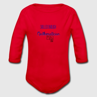 Skilled enough to become a Mathematician - Organic Longsleeve Baby Bodysuit