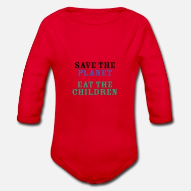 Save The Planet Eat The Babies - Body Bébé bio manches longues