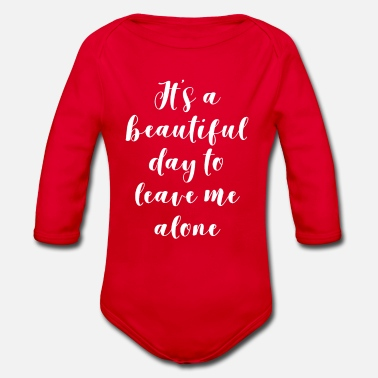 Geek It's A Beautiful Day To Leave Me Alone - Organic Long-Sleeved Baby Bodysuit
