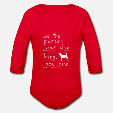 Be The Person Your Dog Things Are Are - Organic Long-Sleeved Baby Bodysuit