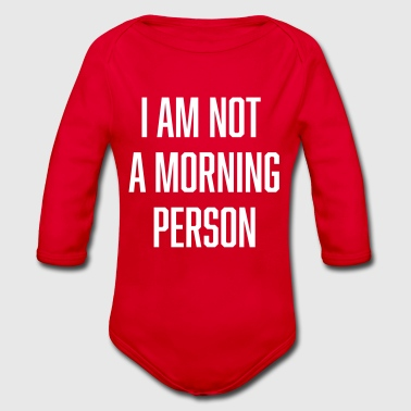 i am not a morning person - Baby Bio-Langarm-Body