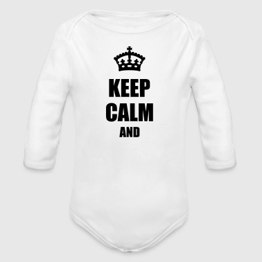 Keep Calm and - Body ecologico per neonato a manica lunga