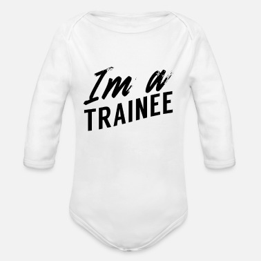 Apprentice I Am An Apprentice Apprentice - Organic Long-Sleeved Baby Bodysuit