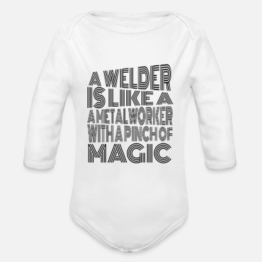 a welder is a metalworker with magic - Baby Bio Langarmbody