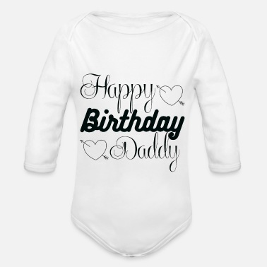 Happy Happy Birthday Daddy - Organic Long-Sleeved Baby Bodysuit