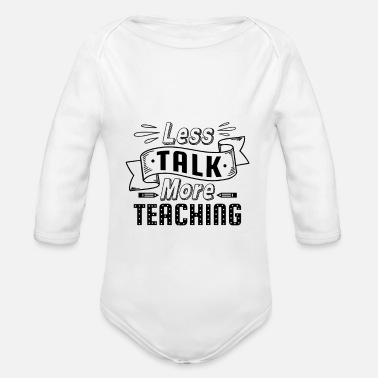 Less Talk More Teaching Teach School - Baby Bio Langarmbody