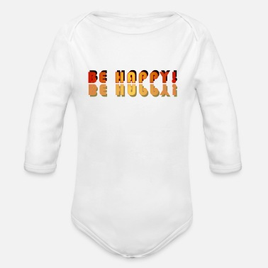 Happy Be happy! Be happy! - Organic Long-Sleeved Baby Bodysuit