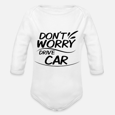 Drive Go By Car Don't Worry - Drive Car - Organic Long-Sleeved Baby Bodysuit