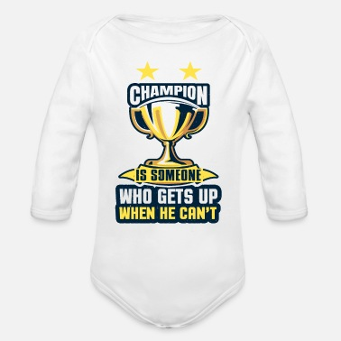 Happy Champion is someone who gets up when he can't - Organic Long-Sleeved Baby Bodysuit