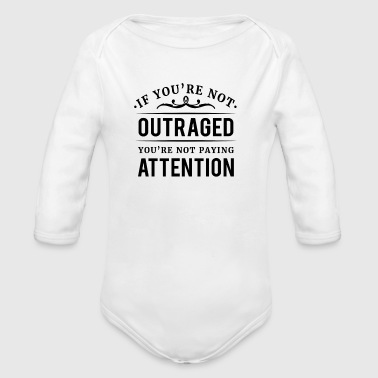 If you're not outraged you're not paying attention - Organic Longsleeve Baby Bodysuit