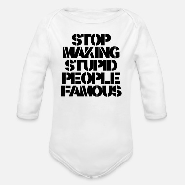 People Stop Making Stupid People Famous - Baby Bio Langarmbody